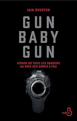 Gun baby gun : voyage de tous les dangers au pays des armes à feu