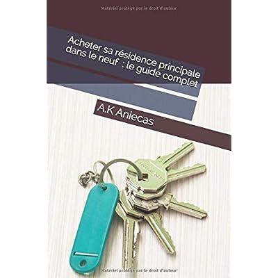 Acheter sa résidence principale dans le neuf : le guide complet