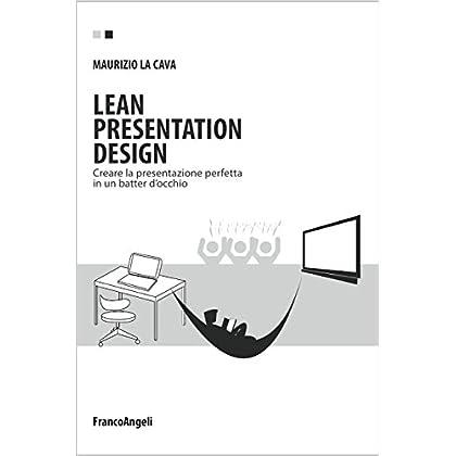 Lean Presentation Design: Creare La Presentazione Perfetta In Un Batter D'occhio