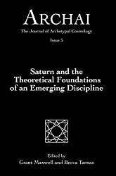 Saturn and the Theoretical Foundations of an Emerging Discipline (Archai: The Journal of Archetypal Cosmology, Issue 5) (English Edition)