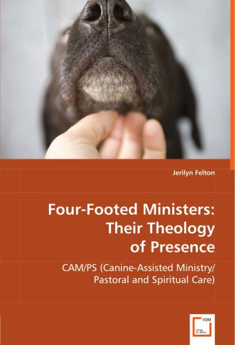 Four-Footed Ministers: Their Theology of Presence: CAM/PS (Canine-Assisted Ministry/Pastoral and Spiritual Care)