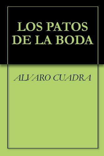 LOS PATOS DE LA BODA por ALVARO CUADRA