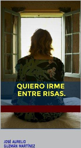 Quiero irme entre risas. (Spanish Edition)