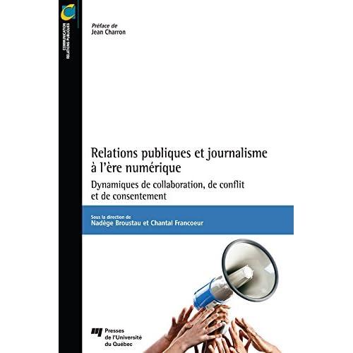 Relations publiques et journalisme à l'ère numérique: Dynamiques de collaboration, de conflit et de consentement