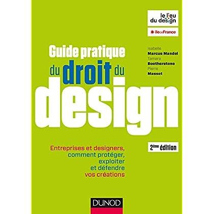 Guide pratique du droit du design - 2e éd. - Entreprises et designers: Entreprises et designers, comment protéger, exploiter et défendre vos créations