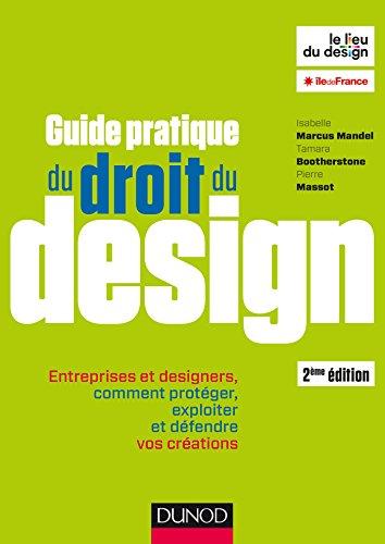 Guide pratique du droit du design - 2e d. - Entreprises et designers: Entreprises et designers, comment protger, exploiter et dfendre vos crations