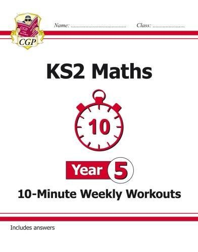 New KS2 Maths 10-Minute Weekly Workouts - Year 5 (CGP KS2 Maths)