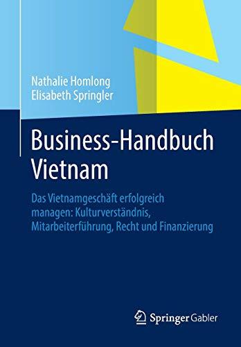 Business-Handbuch Vietnam: Das Vietnamgeschäft erfolgreich managen: Kulturverständnis, Mitarbeiterführung, Recht und Finanzierung - Des Handels Internationalen Finanzierung