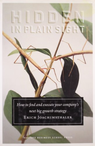 Hidden in Plain Sight: How to Find and Execute Your Company's Next Big Growth Strategy