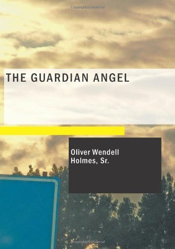 The Guardian Angel by Sr. Oliver Wendell Holmes (2007-09-04)