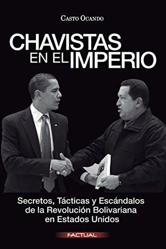 Chavistas en el Imperio: Secretos, Tácticas y Escándalos de la Revolución Bolivariana en Estados Unidos