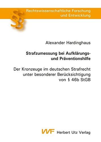 (Strafzumessung bei Aufklärungs- und Präventionshilfe: Der Kronzeuge im deutschen Strafrecht unter besonderer Berücksichtigung von § 46b StGB ... Forschung und Entwicklung, Band 805))