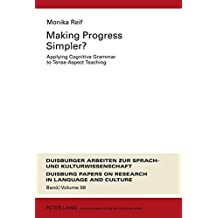 Making Progress Simpler?: Applying Cognitive Grammar to Tense-Aspect Teaching (Duisburger Arbeiten zur Sprach- und Kulturwissenschaft / Duisburg Papers on Research in Language and Culture, Band 88)