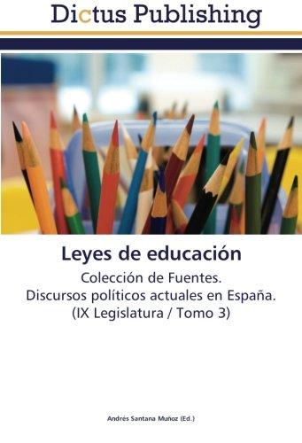 Leyes de educación: Colección de Fuentes. Discursos políticos actuales en España. (IX Legislatura / Tomo 3)