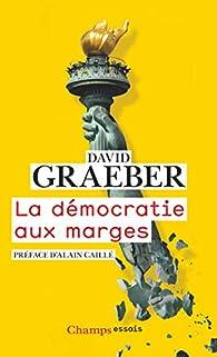 La Democratie Aux Marges David Graeber Babelio
