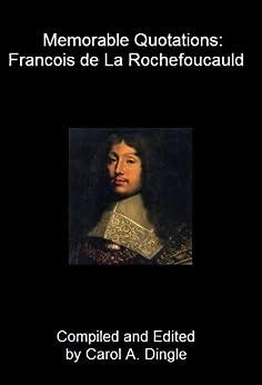 Memorable Quotations: Francois de La Rochefoucauld (English Edition) par [Dingle, Carol A.]