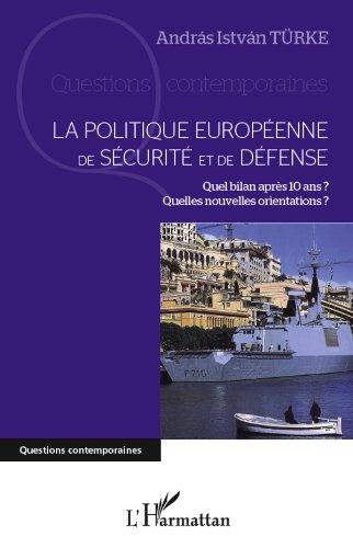 La politique européenne de sécurité et de défense: Quel bilan après 10 ans ? Quelles nouvelles orientations ?