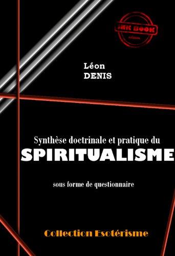 Synthèse doctrinale et pratique du SPIRITUALISME sous forme de questionnaire: édition intégrale