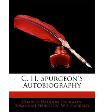 [(C. H. Spurgeon's Autobiography )] [Author: Charles Haddon Spurgeon] [Jan-2010]