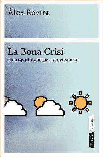 La bona crisi: Una oportunitat per reinventar-se (ATRIUM)