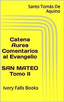 Catena Aurea Comentarios Al Evangelio San Mateo Tomo Ii por Santo Tomás De Aquino epub