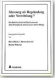 Messung als Begründung oder Vermittlung?: Ein Briefwechsel mit Paul Lorenzen über Protophysik und ein paar andere Dinge
