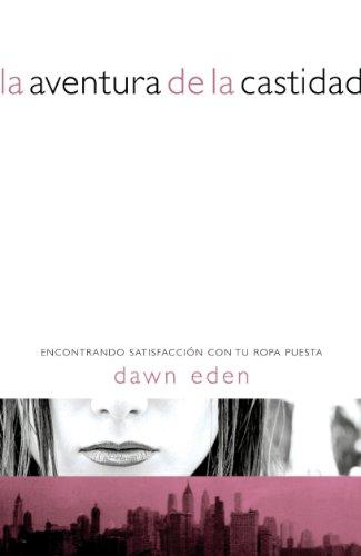 La aventura de la castidad: Encontrando satisfacción con tu ropa puesta por Dawn Eden