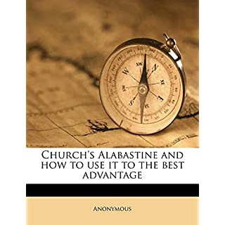 Church's Alabastine and how to use it to the best advantage