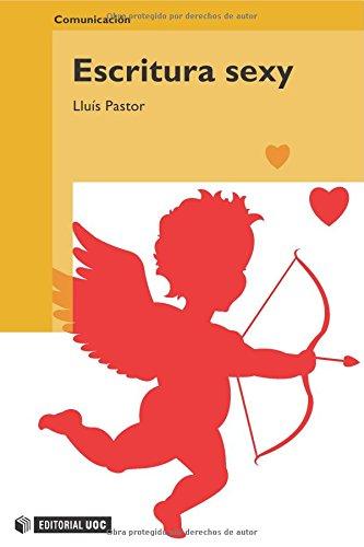 Escritura sexy (Manuales) por Lluís Pastor Pérez