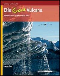 Elio Gaia Vulcano. Itinerari tra le scienze della terra. Per le Scuole superiori. Con espansione online
