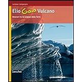 Elio Gaia Vulcano. Itinerari tra le scienze della terra. Con espansione online. Per le Scuole superiori