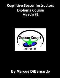 Cognitive Soccer Instructors Diploma Course: Module #3 (Volume 3) by Marcus DiBernardo (2015-12-28)