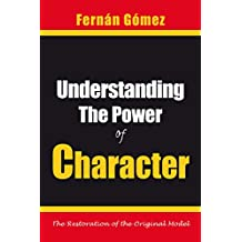 UNDERSTANDING THE POWER OF CHARACTER: The Restoration of the Original Model (English Edition)