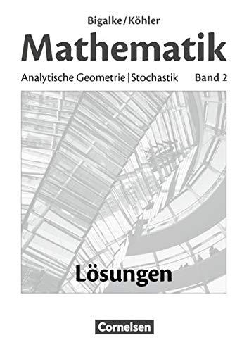 Bigalke/Köhler: Mathematik - Allgemeine Ausgabe: Band 2 - Analytische Geometrie, Stochastik: Lösungen zum Schülerbuch