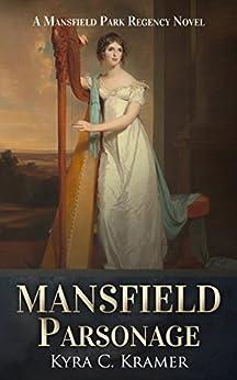Mansfield Parsonage: A Mansfield Park Regency Novel (English Edition) di [Kramer, Kyra C]