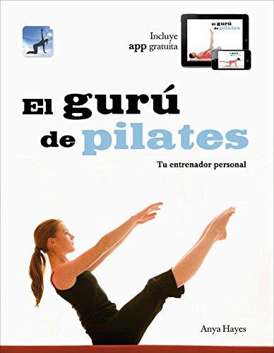El gurú de Pilates: Tu entrenador personal (Vivir mejor) por Anya Hayes