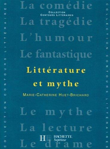 Littérature et Mythe - Edition 2001 (Contours littéraires) par Marie-Catherine Huet-Brichard