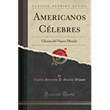 Americanos Célebres: Glorias del Nuevo Mundo (Classic Reprint)