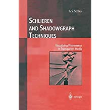 Schlieren and Shadowgraph Techniques: Visualizing Phenomena in Transparent Media (Experimental Fluid Mechanics)