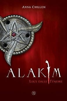 Alakim. Luce dalle Tenebre (Vol.1) di [Chillon, Anna]