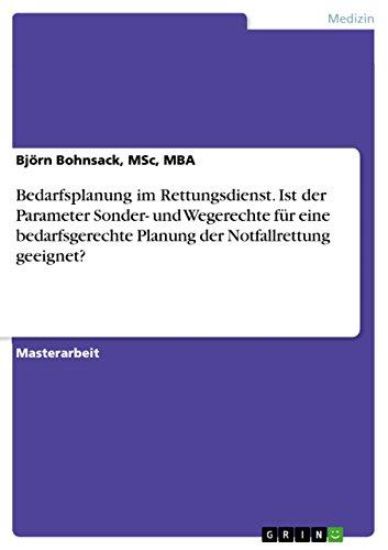 Bedarfsplanung im Rettungsdienst. Ist der Parameter Sonder- und Wegerechte für eine bedarfsgerechte Planung der Notfallrettung geeignet? (German Edition)