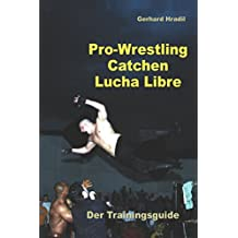 Pro-Wrestling - Catchen - Lucha Libre: Der Trainingsguide