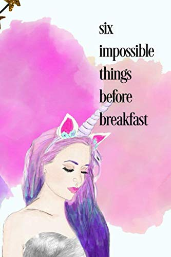 Six Impossible Things Before Breakfast: (6