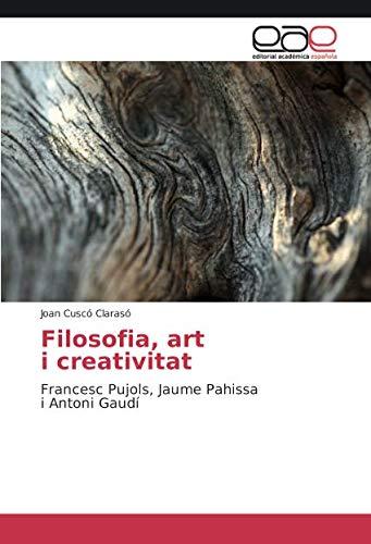 Filosofia, art i creativitat: Francesc Pujols, Jaume Pahissa i Antoni Gaudí