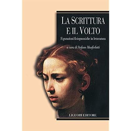 La Scrittura E Il Volto: Figurazioni Fisiognomiche In Letteratura  A Cura Di Stefano Manferlotti (L'armonia Del Mondo)