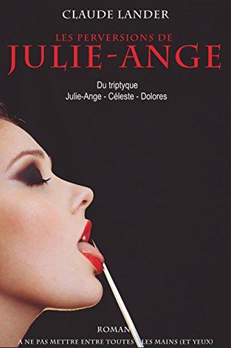 Les perversions de Julie-Ange: Roman à ne pas mettre entre toutes les mains (et yeux) (Fiction)