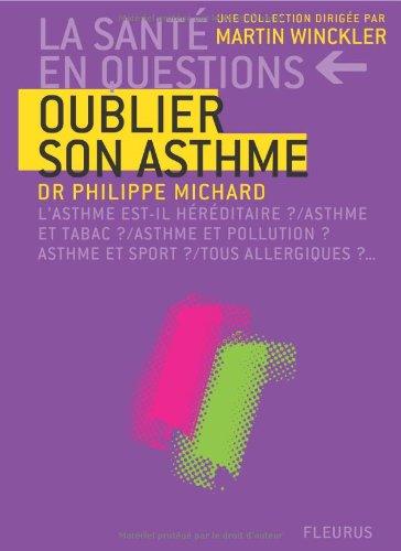 Oublier son asthme : L'asthme est-il héréditaire? asthme et tabac ? asthme et sport ? tous allergiques ?