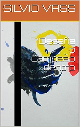 Desafie o campeão dentro (Portuguese Edition)