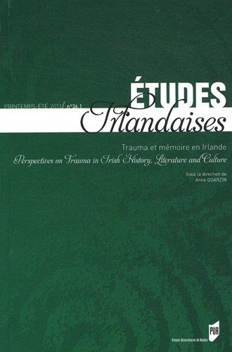 Etudes irlandaises, N° 36-1, Printemps-é : Trauma et mémoire en Irlande par Anne Goarzin