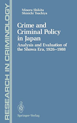 olicy in Japan: Analysis and Evaluation of the Showa Era, 1926-1988 (Research in Criminology) ()